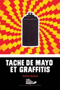 Couverture du livre Tache de mayo et graffitis, d'Émilie Rivard.